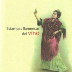 Libros de segunda mano: ESTAMPAS FLAMENCAS DEL VINO - VV.AA. - ETIQUETAS - CATÁLOGO EXPOSICIÓN - DIPUTACIÓN DE MÁLAGA, 2005.. Lote 193003505