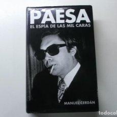 Libros de segunda mano: PAESA, EL ESPIA DE LAS MIL CARAS,MANUEL CERDAN, 2005 PRIMERA EDICION. Lote 193013625
