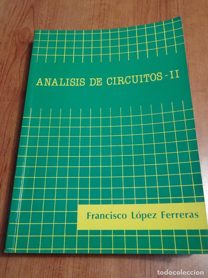 ANALISIS DE CIRCUITOS II - FRANCISCO LÓPEZ FERRERAS- INGENIERÍA TÉCNICA TELECOMUNICACIÓN (Libros de Segunda Mano - Ciencias, Manuales y Oficios - Otros)