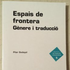 Livres d'occasion: ESPAIS DE FRONTERA, GÈNERE I TRADUCCIÓ. PILAR GODAYOL. Lote 193179358