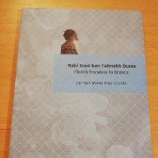 Libros de segunda mano: RABÍ SIMÓ BEN TSÉMAKH DURAN. FLORIRÀ FRONDOSA LA BRANCA (PER NEIL MANEL FRAU - CORTÈS). Lote 193239351
