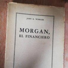 Libros de segunda mano: MORGAN EL FINANCIERO. JOHN K. WINKLER. EDITORIAL CRONOS. BUENOS AIRES. 1946. Lote 193321630