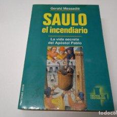 Libros de segunda mano: LIBRO SAULO EL INCENDIARIO LA VIDA SECRETA DEL APOSTOL PABLO ENIGMA DEL CRISTIANISMO . Lote 193376072