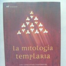 Libros de segunda mano: LA MITOLOGIA TEMPLARIA, CONCEPTOS ESOTERICOS DE LA ORDEN DEL TEMPLE. JESUS AVILA GRANADOS, 1ª 2003. Lote 193392088