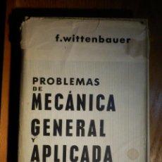 Libros de segunda mano: PROBLEMAS DE MECÁNICA GENERAL - TOMO PRIMERO - F. WITTENBAUER - EDITORIAL LABOR - 1963. Lote 193444767