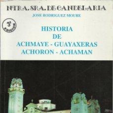 Libros de segunda mano: JOSE RODRIGUEZ MOURE-HISTORIA DE ACHMAYE,GUAYAXERAS,ACHORÓN Y ACHAMÁN.1998.. Lote 193663467