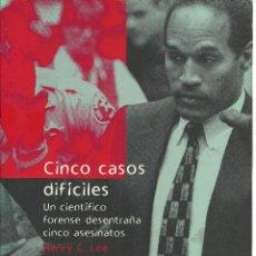 Livros em segunda mão: HENRY C.LEE-CINCO CASOS DIFÍCILES:UN CIENTÍFICO FORENSE DESENTRAÑA CINCO ASESINATOS.2005.. Lote 193663638
