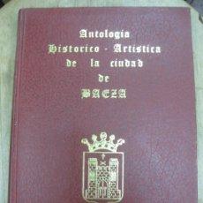 Libros de segunda mano: ANTOLOGIA HISTORICO - ARTISTICA DE LA CIUDAD DE BAEZA. PEDRO AYALA CAÑADA. JAEN 1982.. Lote 193797253