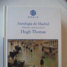 Libros de segunda mano: ANTOLOGIA DE MADRID SELECCION E INTRODUCCION DE HUGH THOMAS GADIR NUEVO PERFECTO ESTADO. Lote 193890143