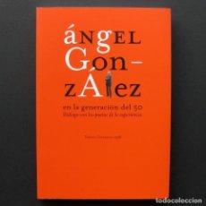 Libros de segunda mano: ÁNGEL GONZÁLEZ EN LA GENERACIÓN DEL 50. DIÁLOGO CON LOS POETAS DE LA EXPERIENCIA - 1998. Lote 193974797