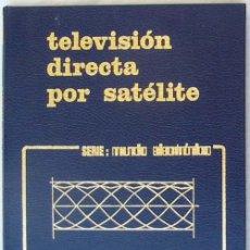 Livres d'occasion: TELEVISIÓN DIRECTA POR SATÉLITE - SERIE MUNDO ELECTRÓNICO - ED. MARCOMBO 1983 - VER INDICE. Lote 193985878