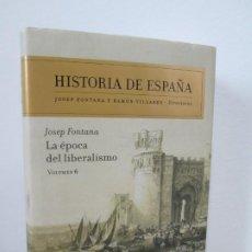 Libros de segunda mano: HISTORIA DE ESPAÑA. JOSEP FONTANA. LA EPOCA DEL LIBERALISMO. VOLUMEN 6. EDITORIAL CRITICA 2007.. Lote 194134315