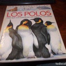 Libros de segunda mano: LOS ANIMALES DE LOS POLOS PARA QUE LOS CONOZCAN LOS NIÑOS DE 5 A 8 AÑOS. SUSAETA 1.991. Lote 194218122