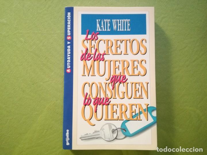 LOS SECRETOS DE LAS MUJERES QUE CONSIGUEN LO QUE QUIEREN. KATE WHITE (Libros de Segunda Mano - Ciencias, Manuales y Oficios - Otros)