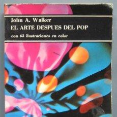 Libros de segunda mano: EL ARTE DESPUÉS DEL POP. JOHN A. WALKER. Lote 194220046