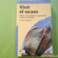 Libros de segunda mano: VIVIR EL OCASO. MIEDO, NECESIDADES Y ESPERANZAS FRENTE A LA MUERTE. ARNALDO PANGRAZZI. Lote 194220358