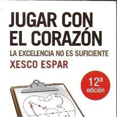 Libros de segunda mano: JUGAR CON EL CORAZÓN. LA EXCELENCIA NO ES SUFICIENTE / X. ESPAR. BCN : PLATAFORMA, 2014. 22X14CM. . Lote 194222721