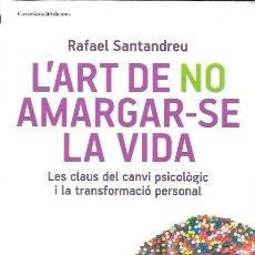Libros de segunda mano: L' ART DE NO AMARGAR-SE LA VIDA... / R. SANTANDREU. VALLS : COSSETÀNIA, 2014. 23X15CM. 222 P.. Lote 194223126