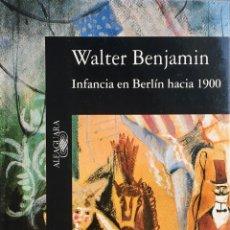 Libros de segunda mano: INFANCIA EN BERLÍN. WALTER BENJAMIN. ALFAGUARA. Lote 194223662