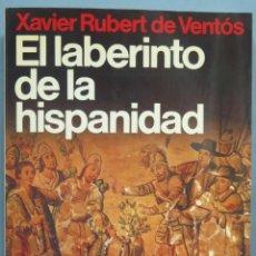 Libros de segunda mano: EL LABERINTO DE LA HISPANIDAD. XAVIER RUBERT DE VENTOS. Lote 194224863