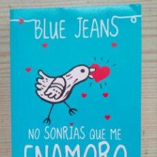 Libros de segunda mano: NO SONRIAS QUE ME ENAMORO - BLUE JEANS - 2013 - PLANETA. Lote 194235153