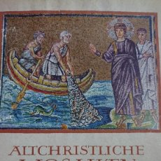 Libros de segunda mano: ALTCHRISTLICHE MOSAIKEN VORWORT VON RICARDA HVCH MOSAICOS CRISTIANOS ANTIGUOS ROMA NAPOLES MILAN. Lote 194240996