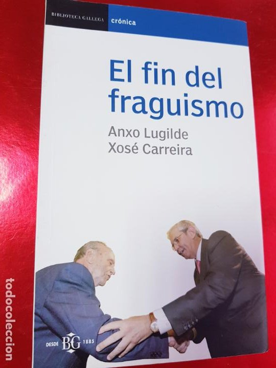 Libros de segunda mano: LIBRO-EL FIN DEL FRAGUISMO-ANXO LUGILDE/XOSÉ CARREIRA-2005-BUEN ESTADO-VER FOTOS - Foto 2 - 194242293