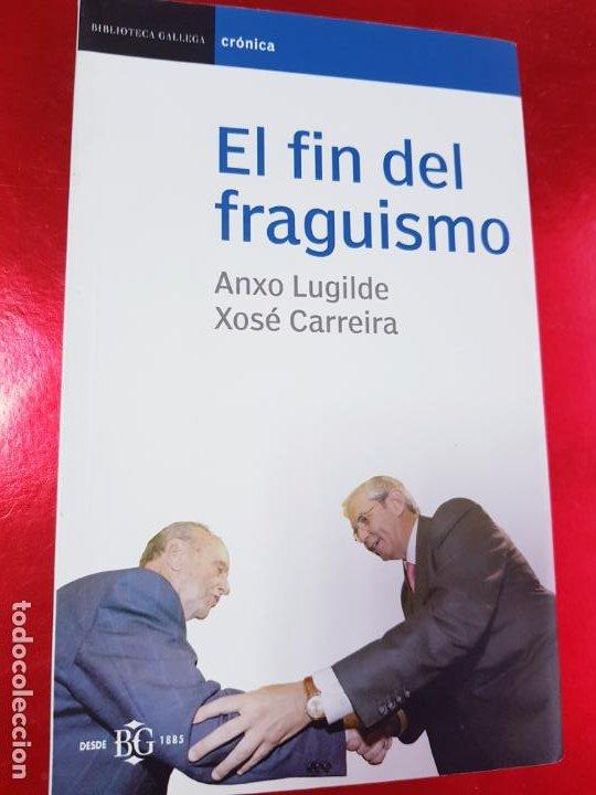 LIBRO-EL FIN DEL FRAGUISMO-ANXO LUGILDE/XOSÉ CARREIRA-2005-BUEN ESTADO-VER FOTOS (Libros de Segunda Mano - Bellas artes, ocio y coleccionismo - Otros)