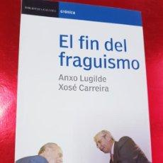 Libros de segunda mano: LIBRO-EL FIN DEL FRAGUISMO-ANXO LUGILDE/XOSÉ CARREIRA-2005-BUEN ESTADO-VER FOTOS. Lote 194242293