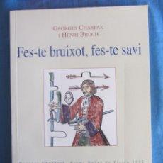 Libros de segunda mano: FES-TE BRUIXOT, FES-TE SAVI. G. CHARPAK, H. BROCH. ED. PAGÈS. 2004. Lote 194242345