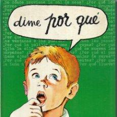 Libros de segunda mano: == LE18 - DIME POR QUÉ - 500 PREGUNTAS 1000 RESPUESTAS - 1ª EDICION 1968. Lote 194250260
