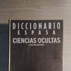 Libros de segunda mano: DICCIONARIO ESPASA CIENCIAS OCULTAS. JOSÉ FELIPE ALONSO. . Lote 194250588