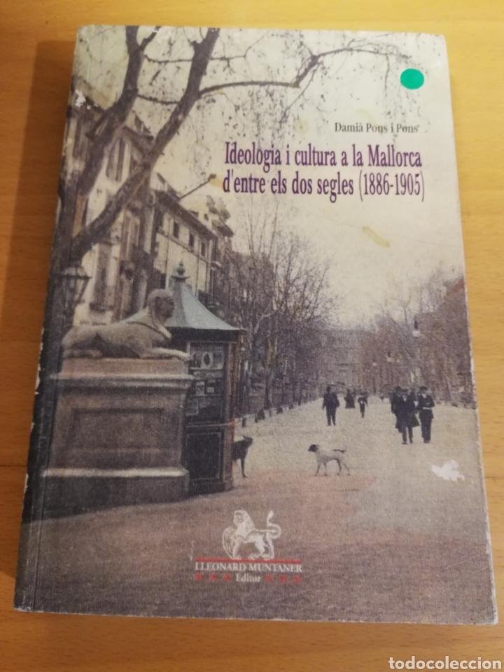 IDEOLOGIA I CULTURA A LA MALLORCA D'ENTRE ELS DOS SEGLES (1886 - 1905) DAMIÀ PONS (Libros de Segunda Mano - Historia - Otros)
