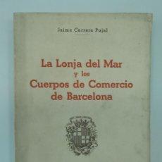 Libros de segunda mano: CARRERA PUJAL, JAIME / LA LONJA DEL MAR Y LOS CUERPOS DE COMERCIO DE BARCELONA INTONSO 1953. Lote 194274255