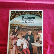Libros de segunda mano: LITERATURA ESPAÑOLA. RAIMON. LA ALQUIMIA DE LA LOCURA. LLUIS RACIONERO. Lote 194274738