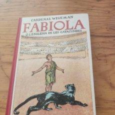 Libros de segunda mano: FABIOLA O L'ESGLÉSIA DE LES CATACUMBES. CARDENAL WISEMAN. ADAPTACIÓ CATALANA DE MN JOAN PUNTÍ.. Lote 194283707
