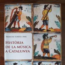 Libros de segunda mano: HISTORIA DE LA MUSICA A CATALUNYA. HISTORIA DE LA MUSICA EN CATALUÑA. FRANCESC CORTES I MIR. NUEVO. Lote 194284301