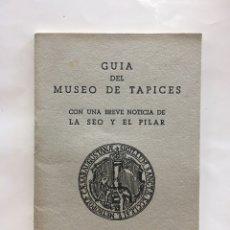 Libros de segunda mano: GUÍA DEL MUSEO DE TAPICE CON BREVE NOTICIA DE LA SEO Y EL PILAR, ZARAGOZA, 1963.. Lote 194301861