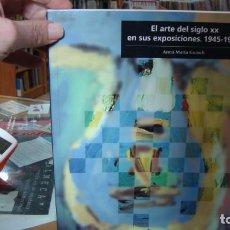 Libros de segunda mano: EL ARTE DEL SIGLO XX EN SUS EXPOSICIONES: 1945-1995 - ANNA MARIA GUASCH . PERFECTO EJEMPLAR. Lote 194310351
