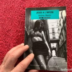 Libros de segunda mano: 1990. JESÚS A L´INFERN. ANDREU MARTÍN. EDICIONS DE LA MAGRANA. DEDICAT I SIGNAT. 1 EDICIÓ.. Lote 194313362