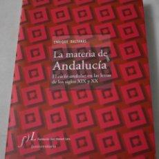 Libros de segunda mano: LA MATERIA DE ANDALUCÍA. ENRIQUE BALTANÁS.. Lote 194320480