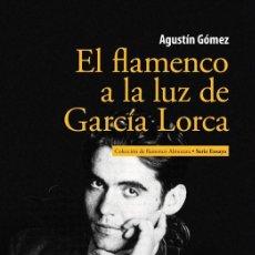 Libros de segunda mano: EL FLAMENCO A LA LUZ DE GARCÍA LORCA. - GÓMEZ PÉREZ, AGUSTÍN.. Lote 194325112