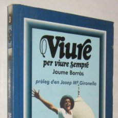 Libros de segunda mano: VIURE PER VIURE SEMPRE - JAUME BORRAS - EN CATALAN. Lote 194327536