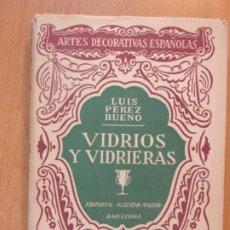 Libros de segunda mano: VIDRIOS Y VIDRIERAS / LUIS PEREZ BUENO / 1942. EDITORIAL ALBERTO MARTÍN. Lote 194327872