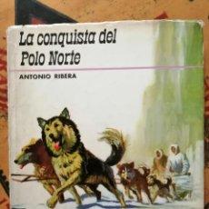 Libros de segunda mano: LA CONQUISTA DEL POLO NORTE. ANTONIO RIBERA.. Lote 194337598