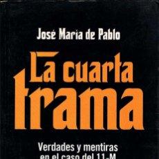 Libros de segunda mano: LA CUARTA TRAMA. VERDADES Y MENTIRAS EN EL CASO 11-M - JOSÉ MARÍA DE PABLO. Lote 194338851