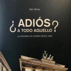 Libros de segunda mano: ADIÓS A TODO AQUELLO?.LA HISTORIA DE EUROPA DESDE 1945. DAN STONE.-NUEVO. Lote 194343453