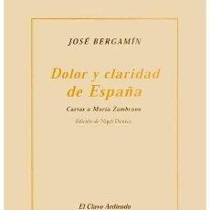 Libros de segunda mano: DOLOR Y CLARIDAD DE ESPAÑA. CARTAS A MARÍA ZAMBRANO. JOSÉ BERGAMÍN.-NUEVO. Lote 194345388