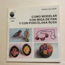 Libros de segunda mano: COMO MODELAR CON MIGA DE PAN Y CON PORCELANA RUSA - ROSALIA GONZALEZ. Lote 194347958