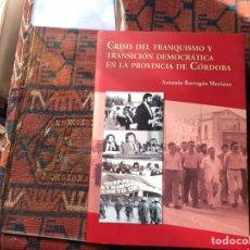 Libros de segunda mano: CRISIS DEL FRANQUISMO Y TRANSICIÓN DEMOCRÁTICA EN LA PROVINCIA DE CÓRDOBA. Lote 194359133